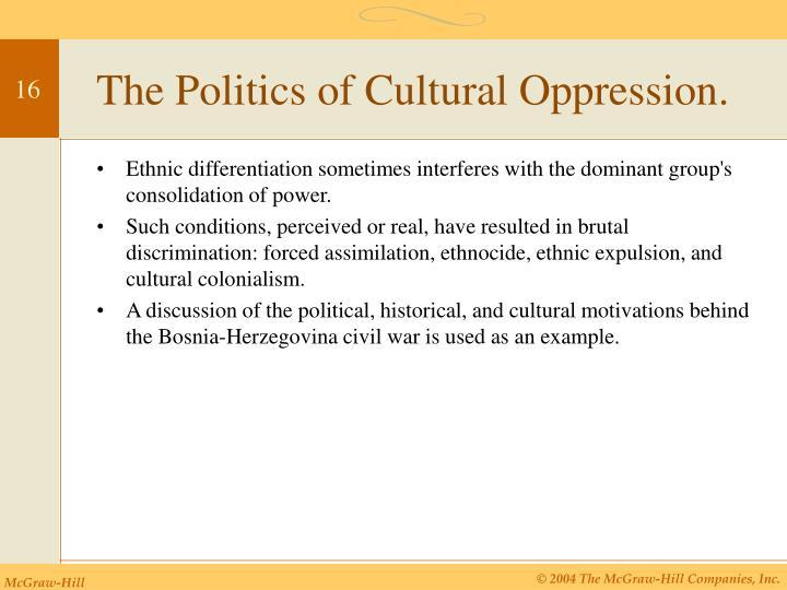 The Politics of Cultural Oppression.