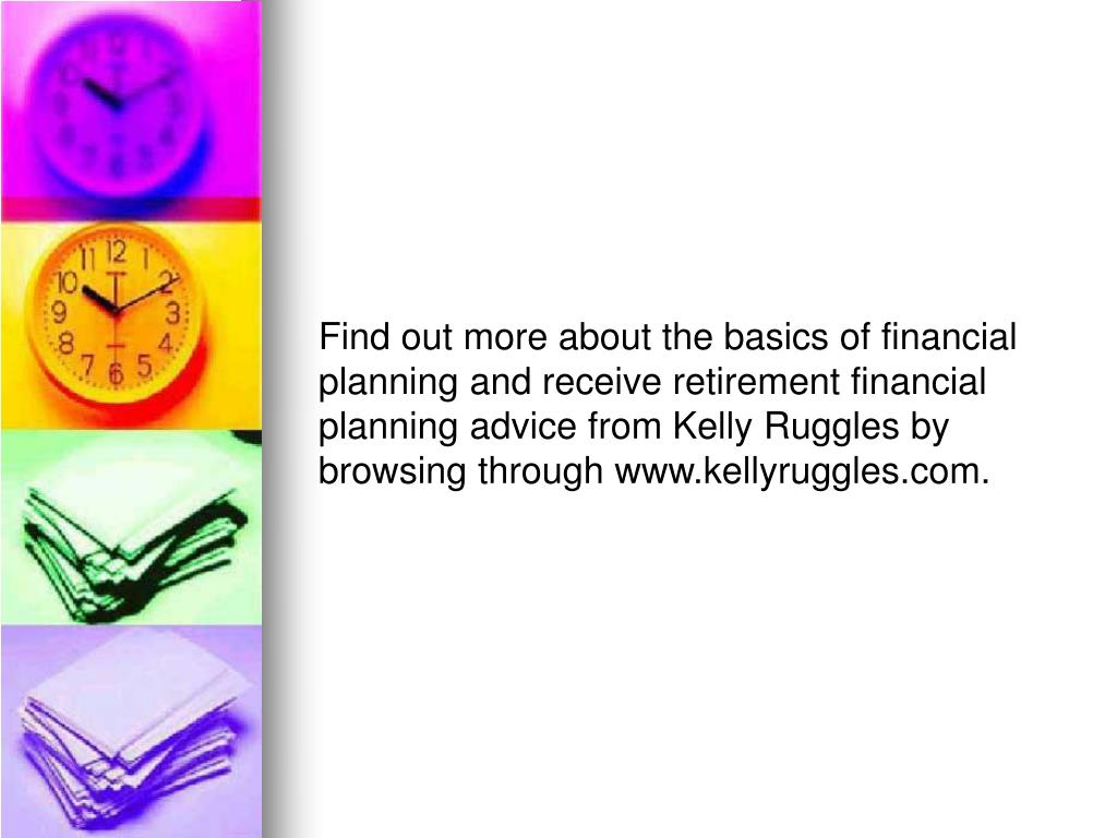 Find out more about the basics of financial planning and receive retirement financial planning advice from Kelly Ruggles by browsing through www.kellyruggles.com.
