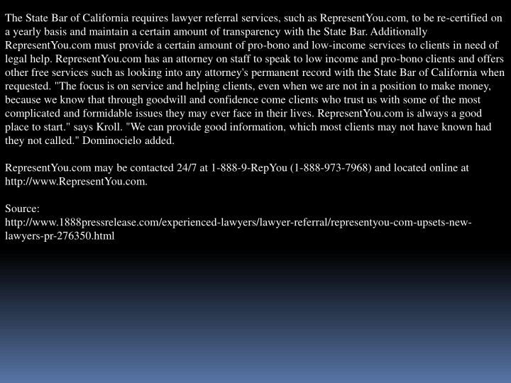 The State Bar of California requires lawyer referral services, such as RepresentYou.com, to be re-ce...