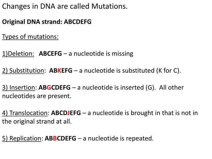 Changes in DNA are called Mutations.
