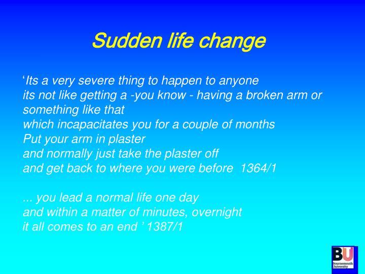 Sudden life change