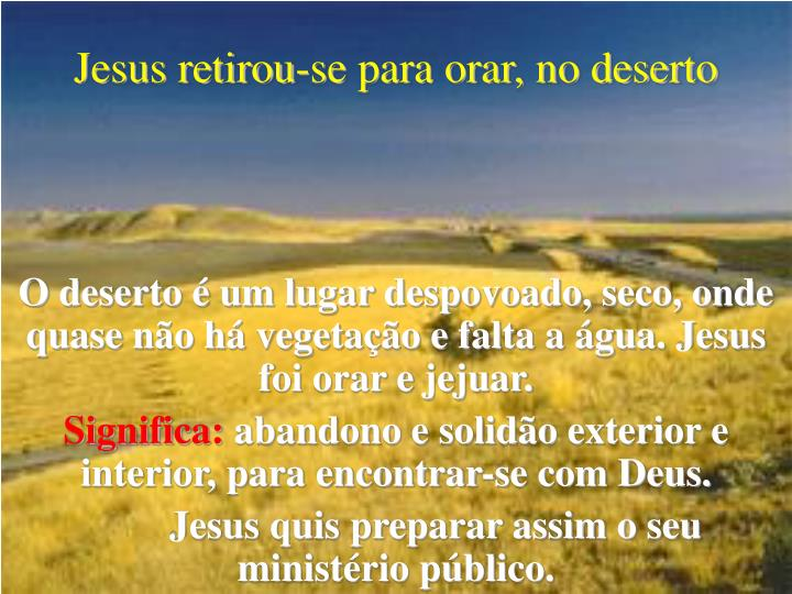 Jesus retirou-se para orar, no deserto
