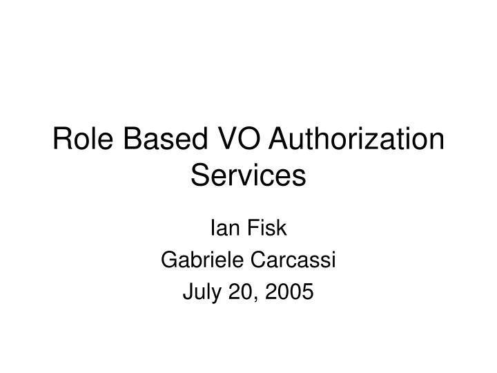 Role based vo authorization services