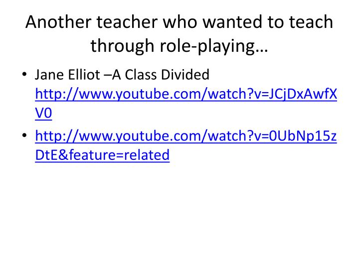 Another teacher who wanted to teach through role-playing…