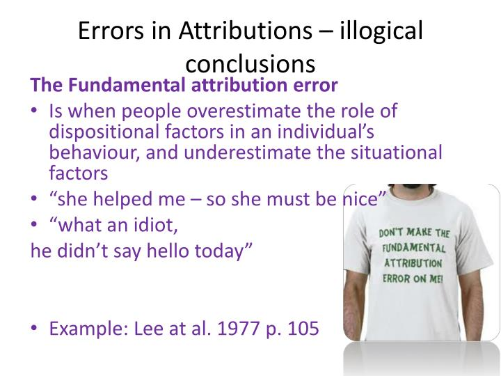 Errors in Attributions – illogical conclusions