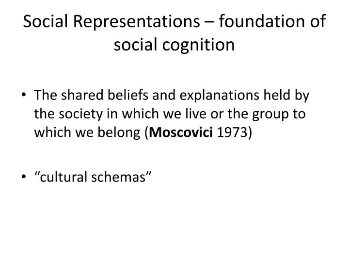 Social Representations – foundation of social cognition