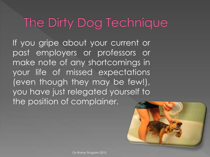The Dirty Dog Technique