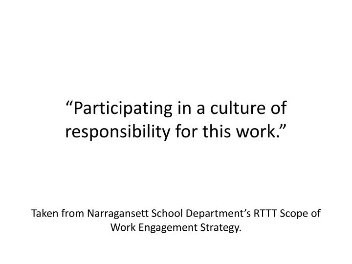 """Participating in a culture of responsibility for this work."""