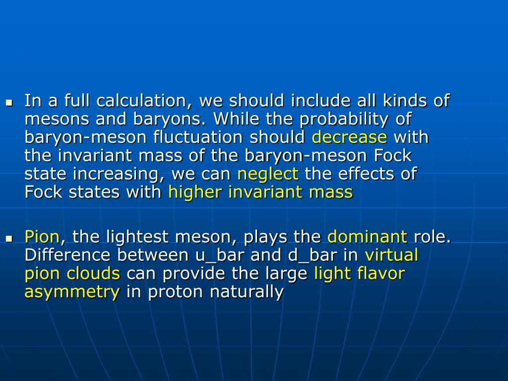 In a full calculation, we should include all kinds of mesons and baryons. While the probability of baryon-meson fluctuation should