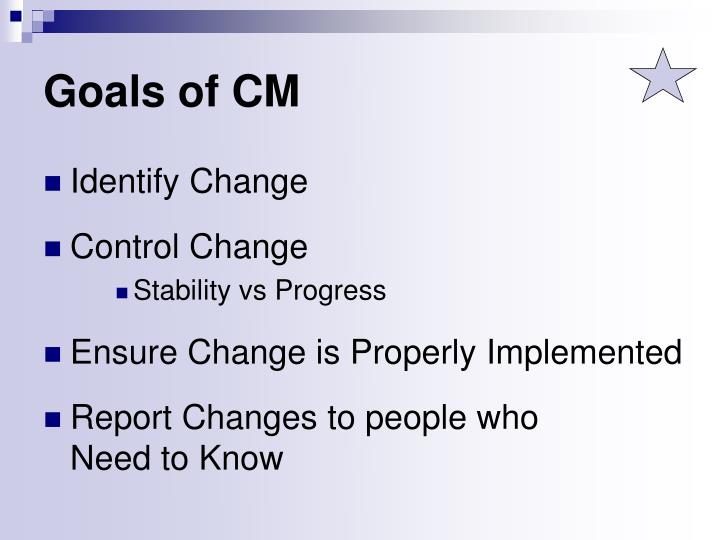Goals of CM