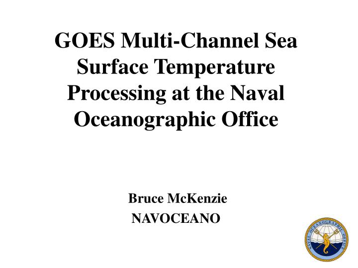 Goes multi channel sea surface temperature processing at the naval oceanographic office
