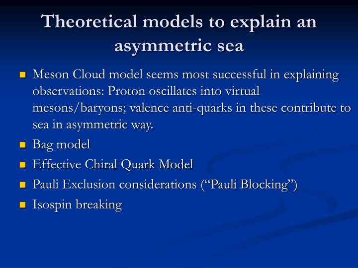 Theoretical models to explain an asymmetric sea
