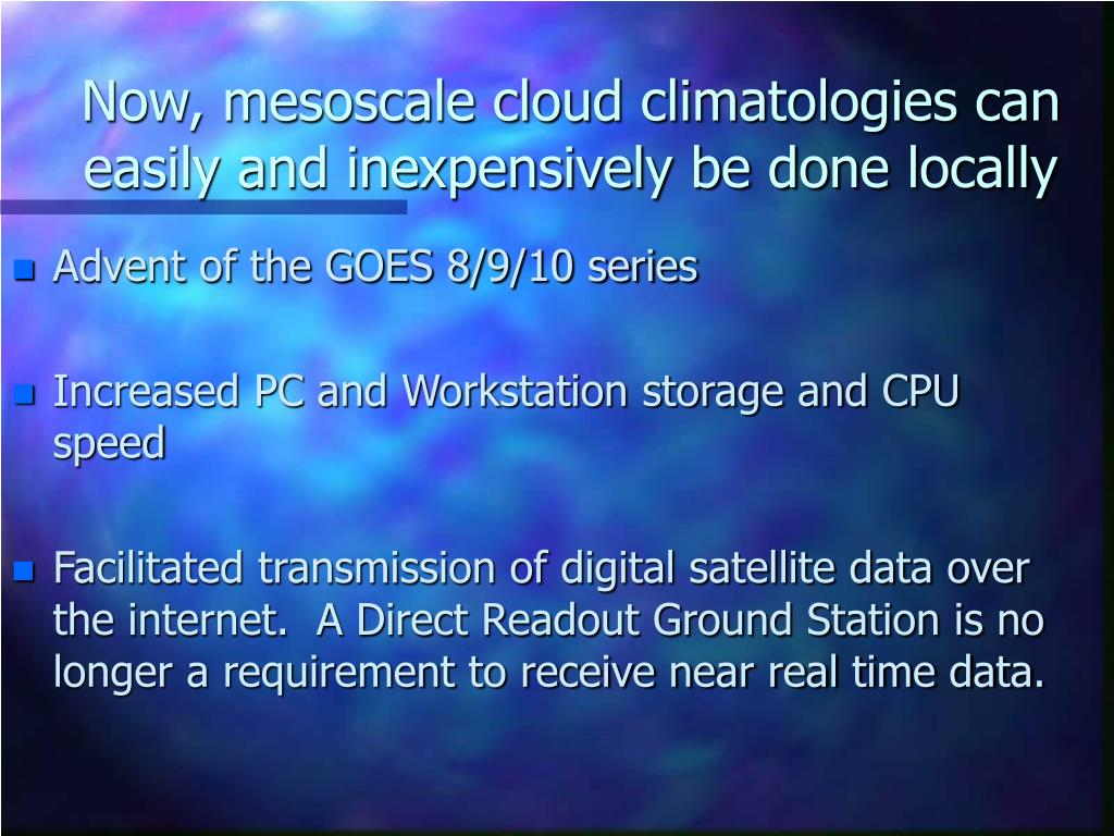 Now, mesoscale cloud climatologies can easily and inexpensively be done locally