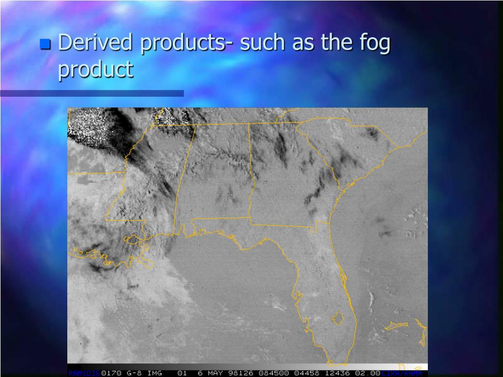 Derived products- such as the fog product