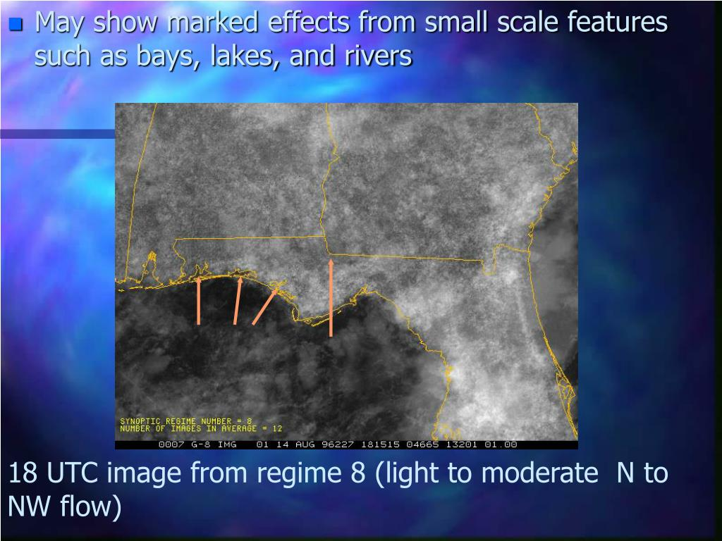 May show marked effects from small scale features such as bays, lakes, and rivers