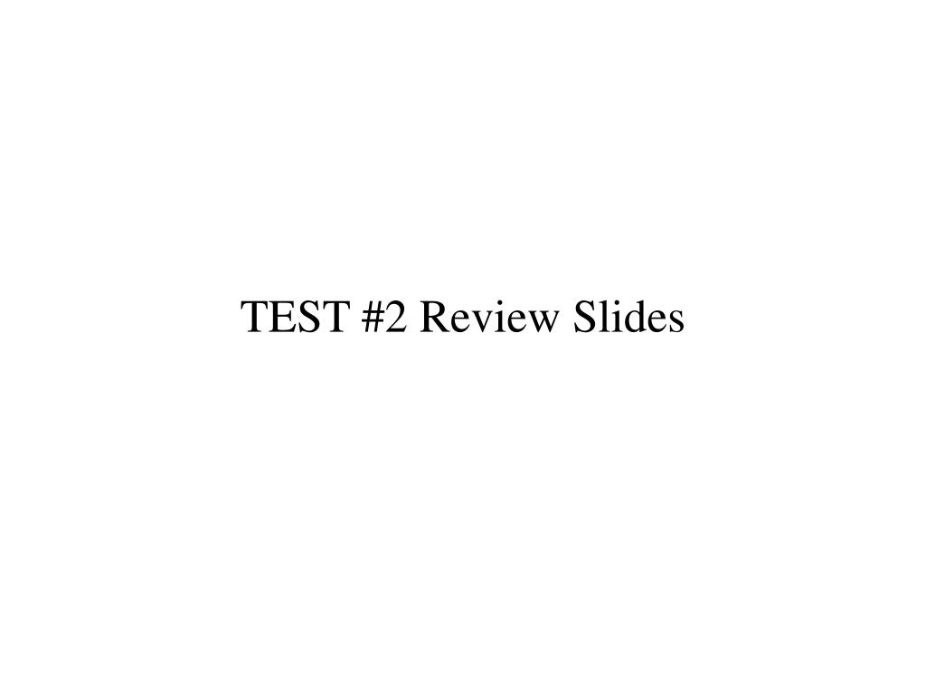 TEST #2 Review Slides
