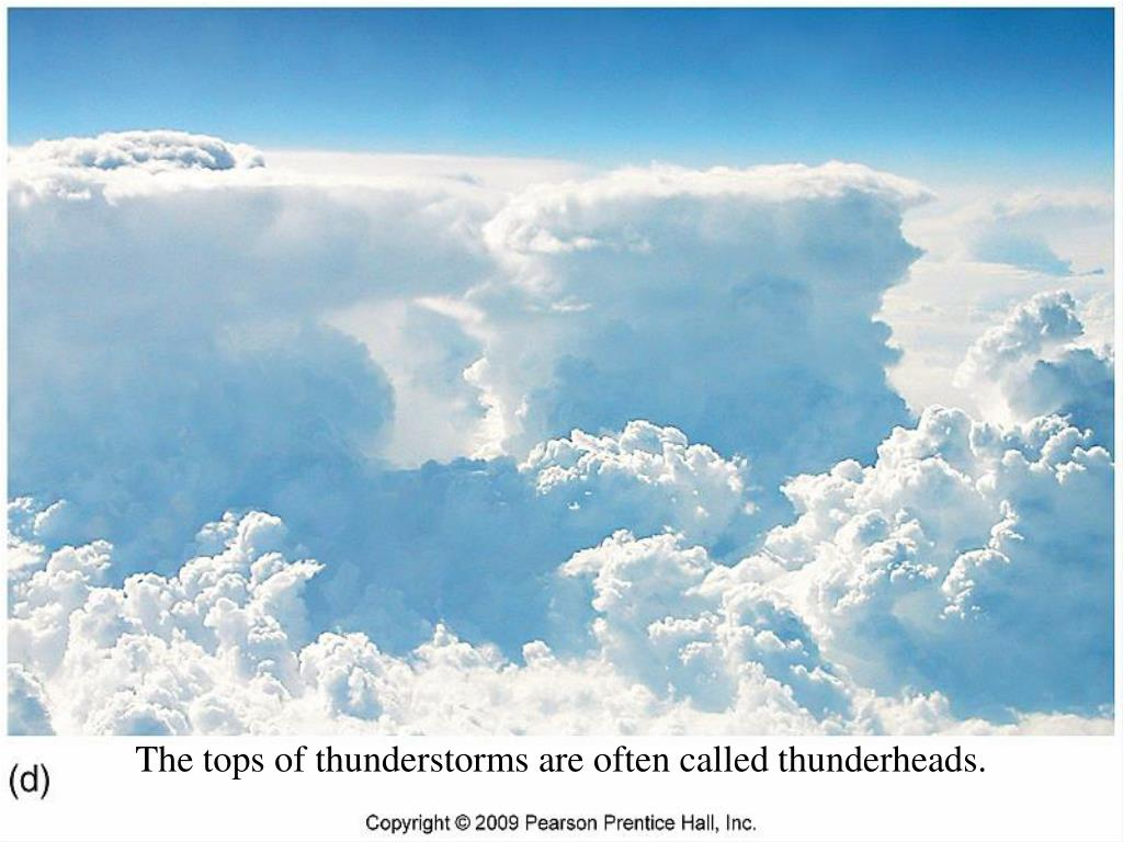 The tops of thunderstorms are often called thunderheads.