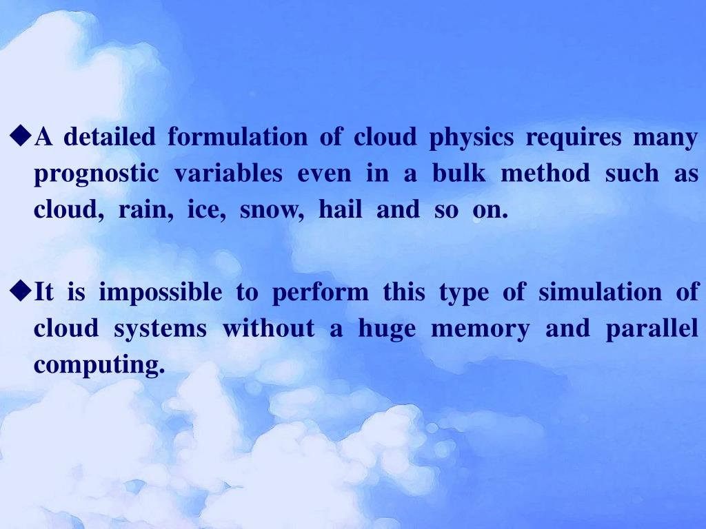 A detailed formulation of cloud physics requires many