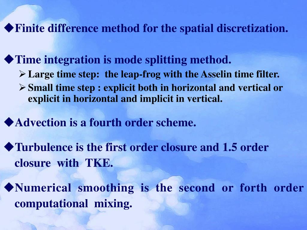 Finite difference method for the spatial discretization.
