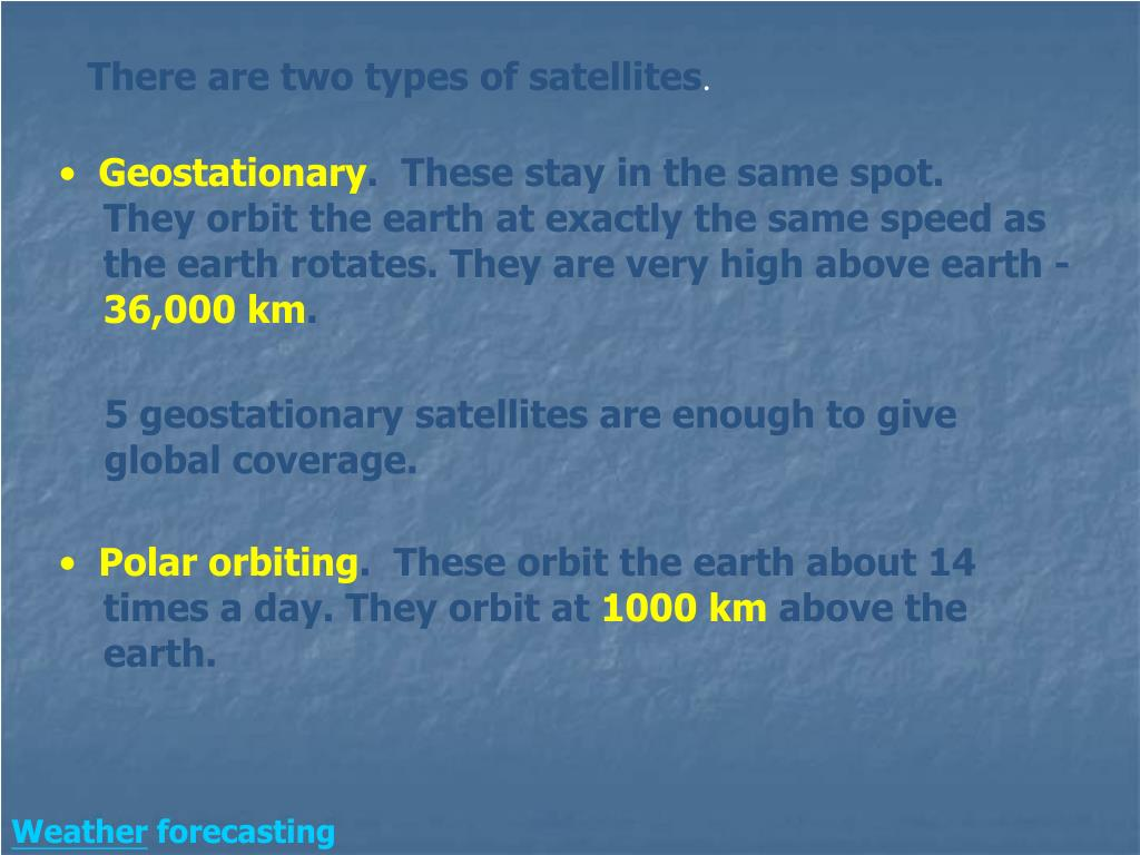 There are two types of satellites