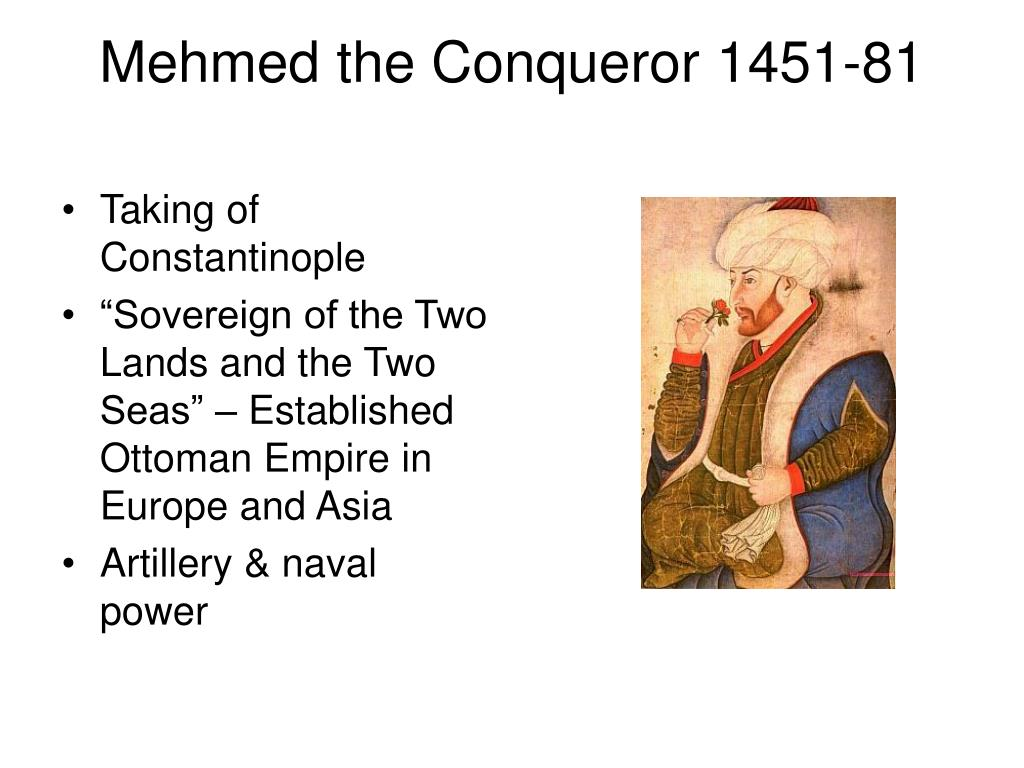 Mehmed the Conqueror 1451-81