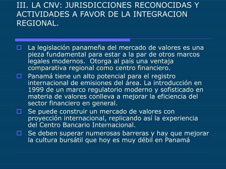 III. LA CNV: JURISDICCIONES RECONOCIDAS Y ACTIVIDADES A FAVOR DE LA INTEGRACION REGIONAL.