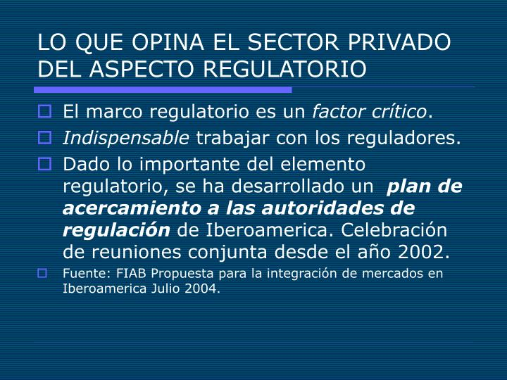 LO QUE OPINA EL SECTOR PRIVADO DEL ASPECTO REGULATORIO