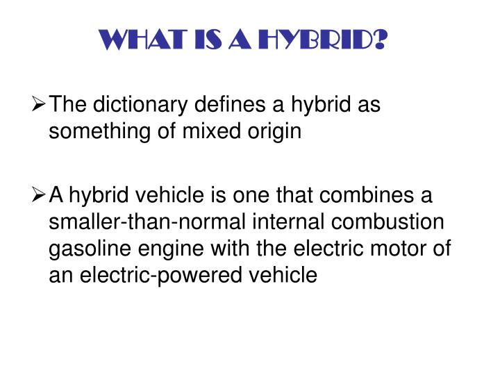 WHAT IS A HYBRID?