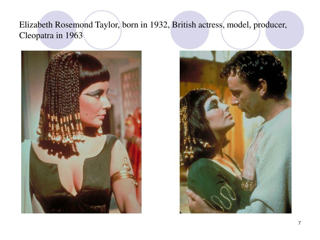Elizabeth Rosemond Taylor, born in 1932, British actress, model, producer, Cleopatra in 1963