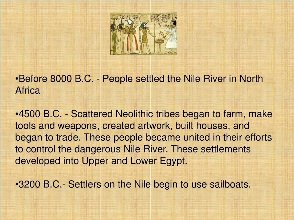 Before 8000 B.C. - People settled the Nile River in North Africa