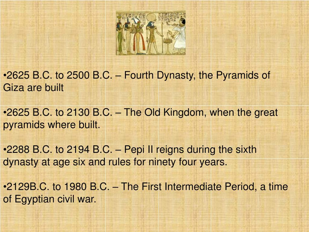 2625 B.C. to 2500 B.C. – Fourth Dynasty, the Pyramids of Giza are built