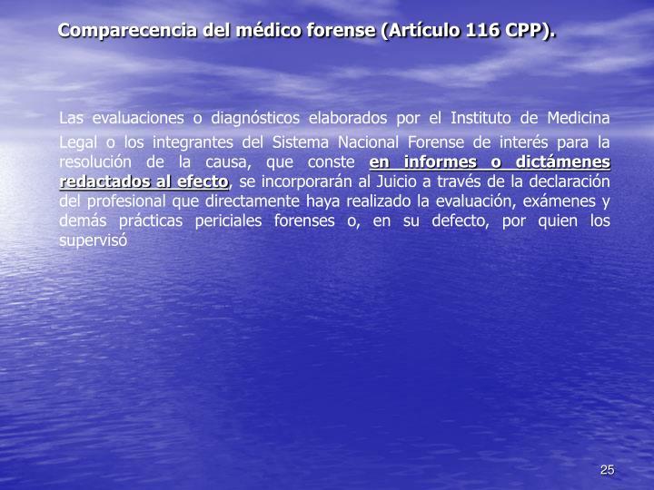 Comparecencia del médico forense (Artículo 116 CPP).