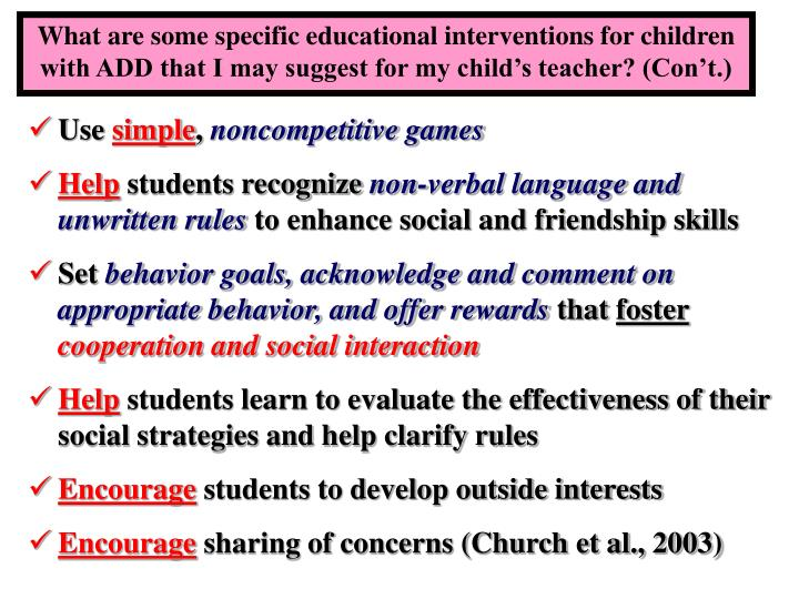 What are some specific educational interventions for children with ADD that I may suggest for my child's teacher? (Con't.)