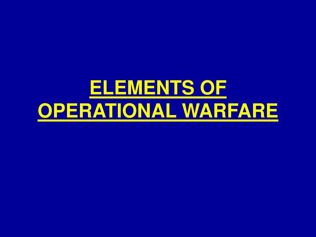 ELEMENTS OF OPERATIONAL WARFARE