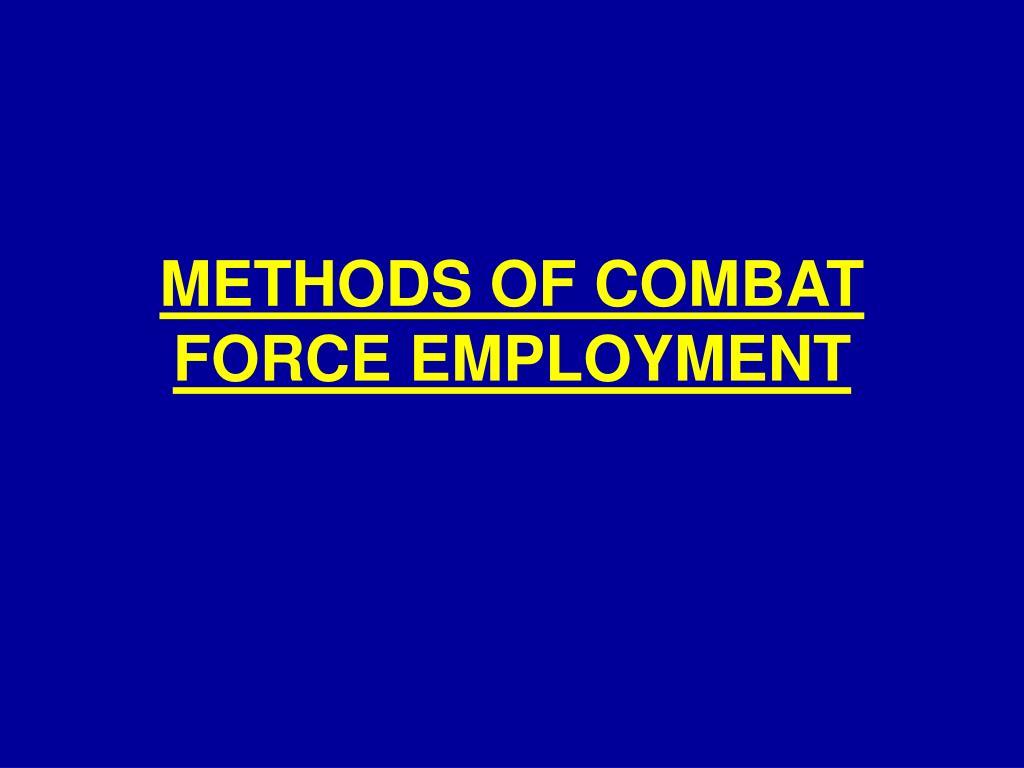 METHODS OF COMBAT FORCE EMPLOYMENT