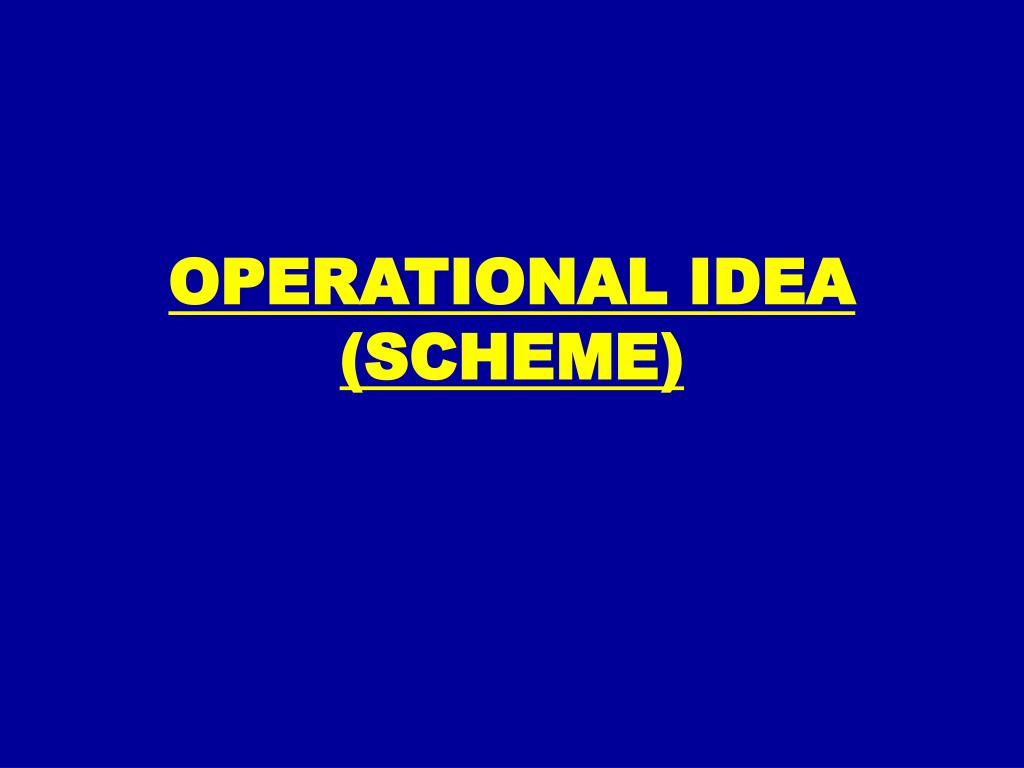 OPERATIONAL IDEA (SCHEME)