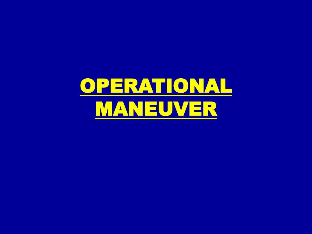 OPERATIONAL MANEUVER