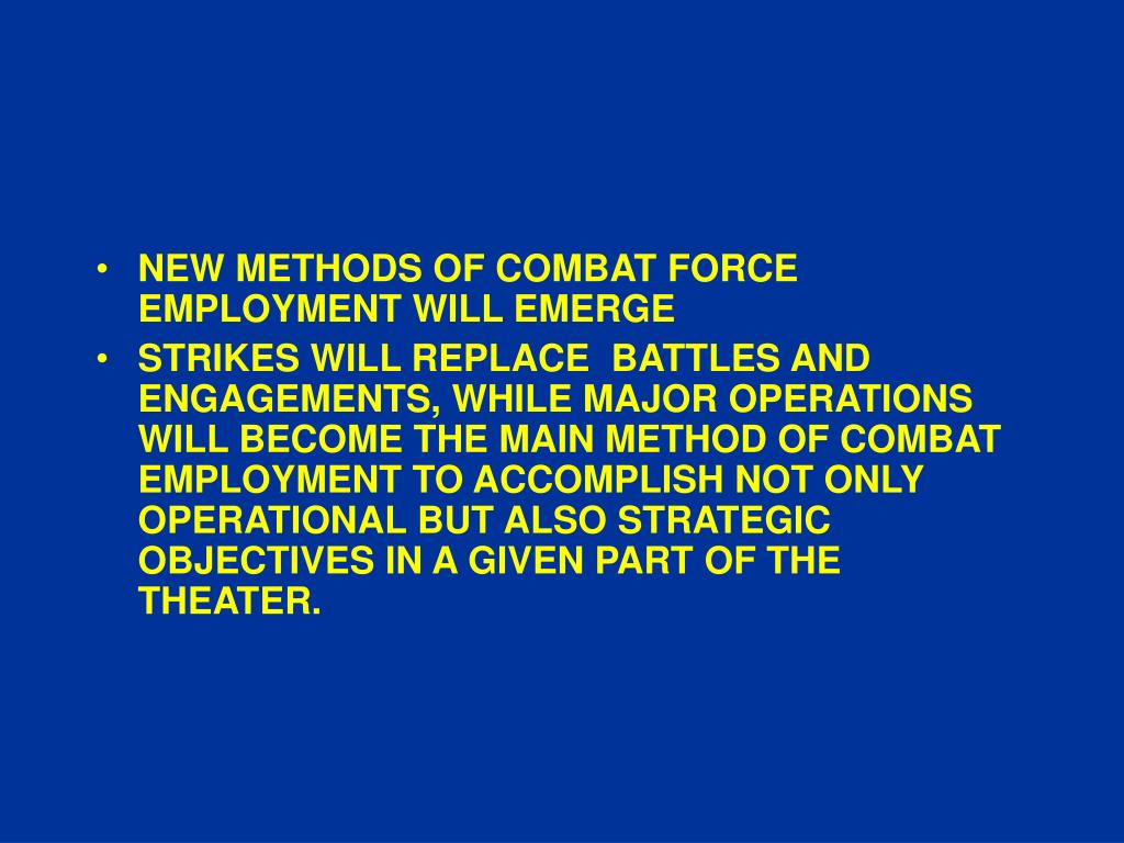 NEW METHODS OF COMBAT FORCE EMPLOYMENT WILL EMERGE