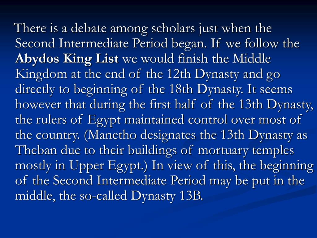 There is a debate among scholars just when the Second Intermediate Period began. If we follow the