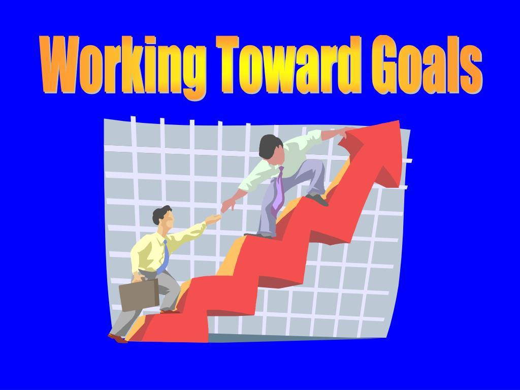 Working Toward Goals