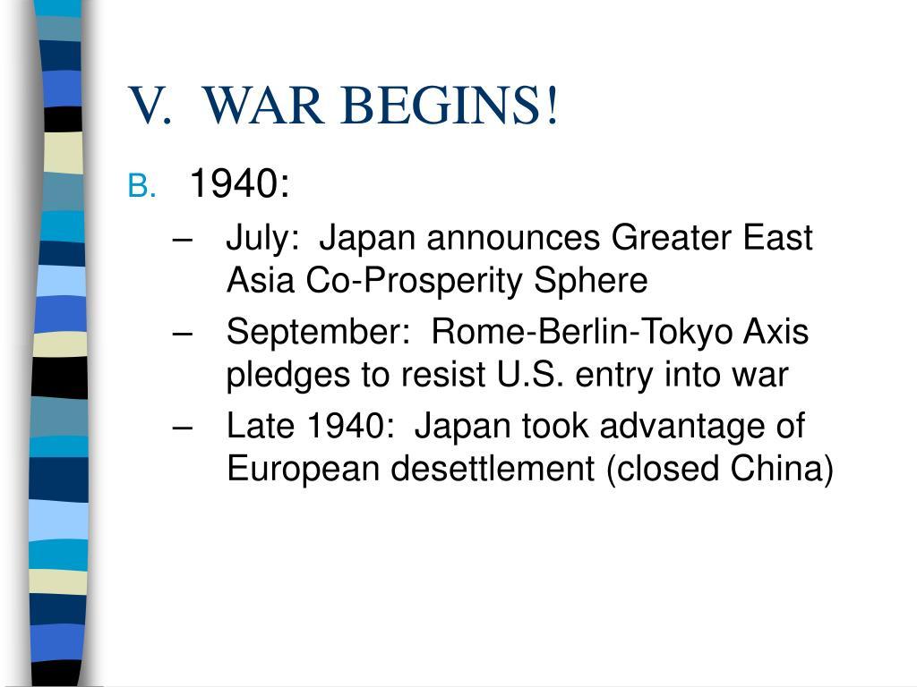 V.  WAR BEGINS!