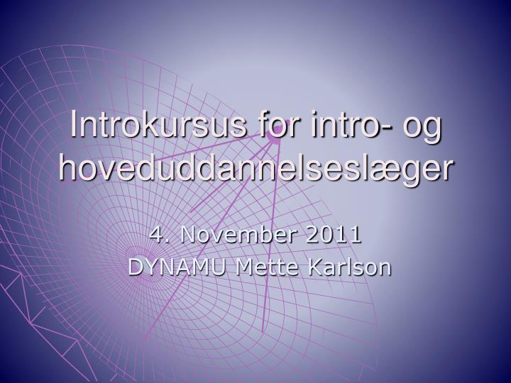 Introkursus for intro og hoveduddannelsesl ger