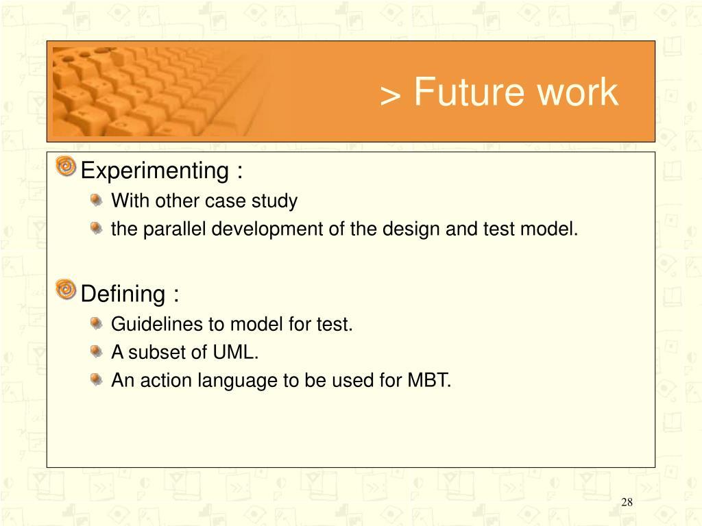 > Future work