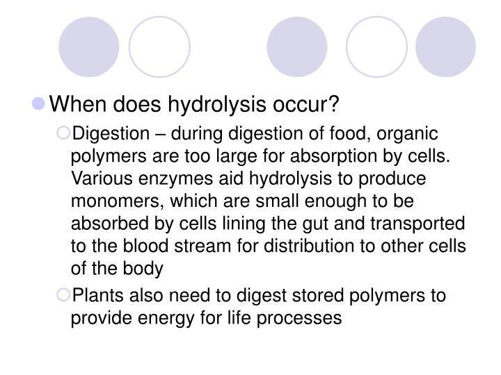 When does hydrolysis occur?