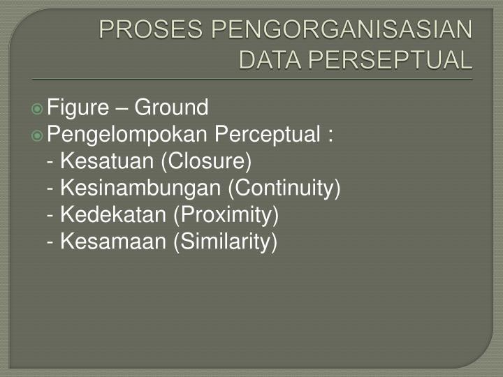 PROSES PENGORGANISASIAN DATA PERSEPTUAL