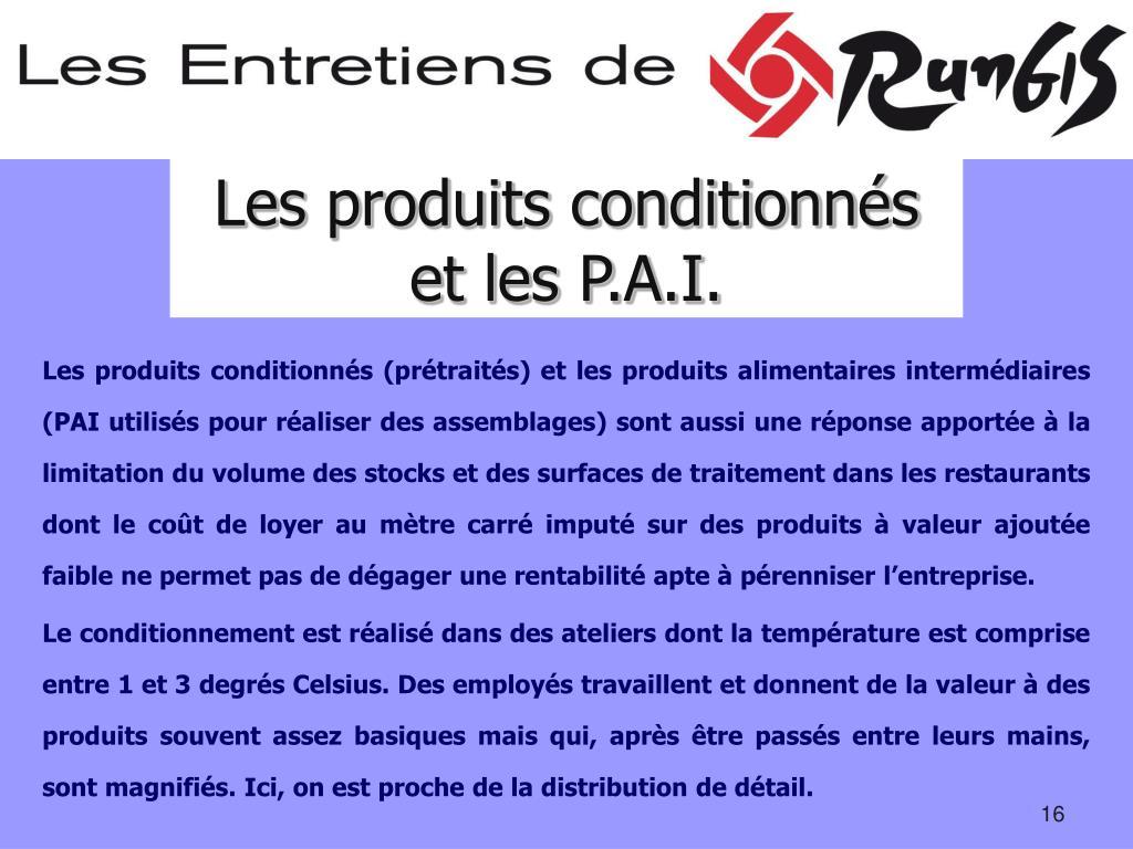 Les produits conditionnés et les P.A.I.