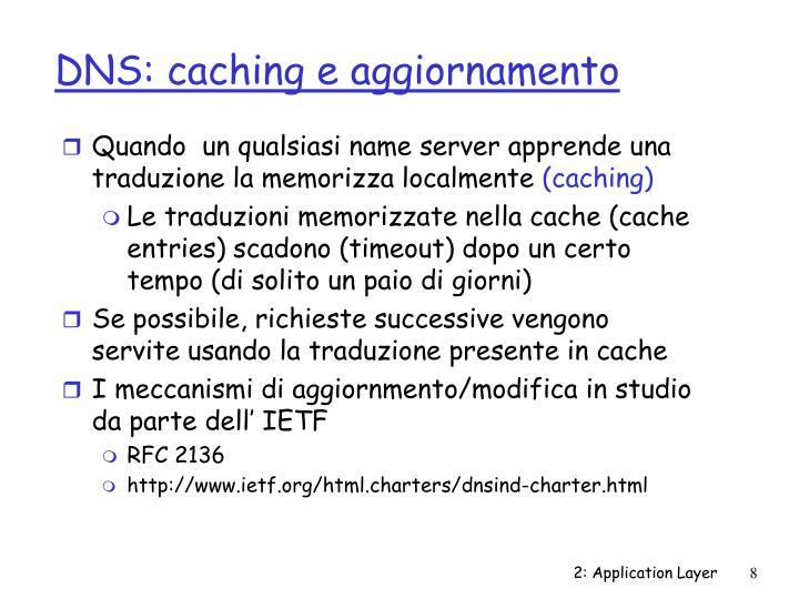Quando  un qualsiasi name server apprende una traduzione la memorizza localmente