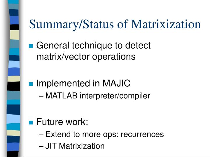 Summary/Status of Matrixization