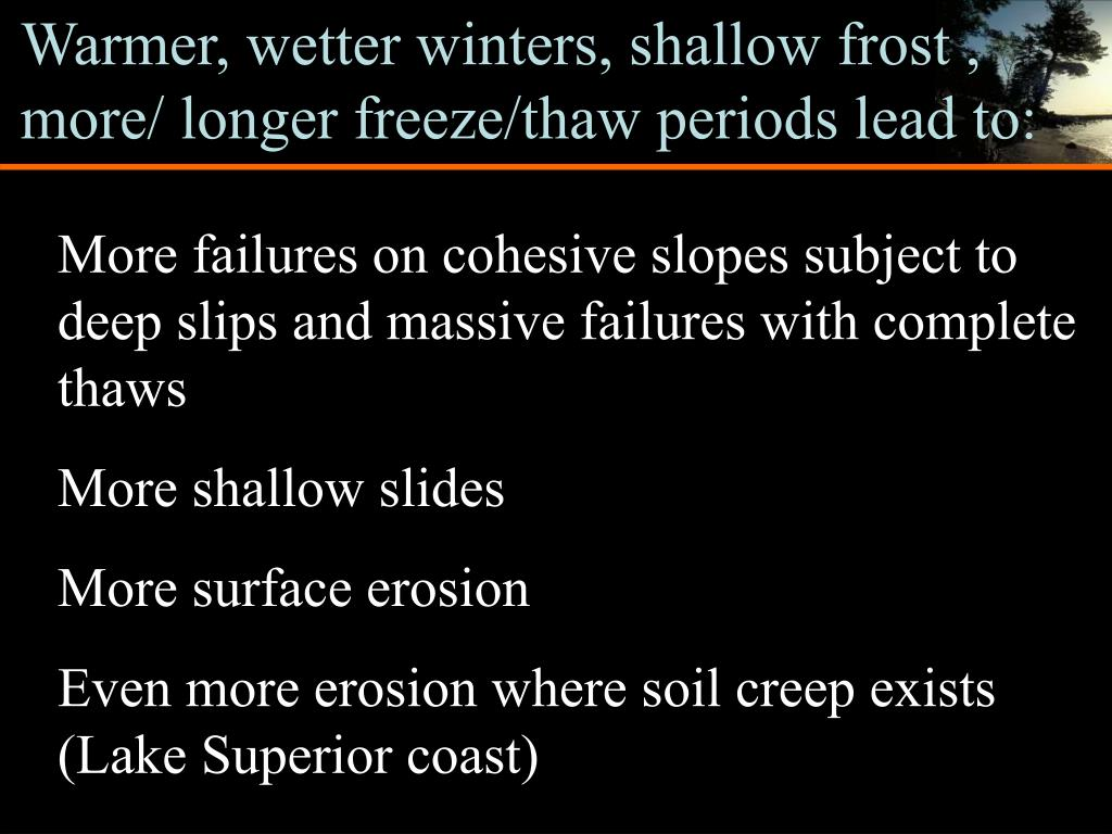Warmer, wetter winters, shallow frost , more/ longer freeze/thaw periods lead to:
