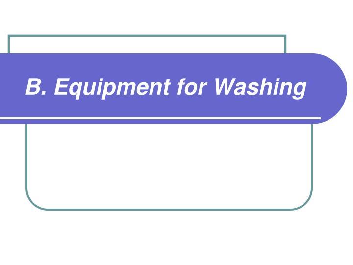B. Equipment for Washing